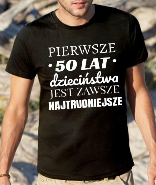 Koszulka urodzinowa z nadrukiem Pierwsze 50 lat dzieciństwa